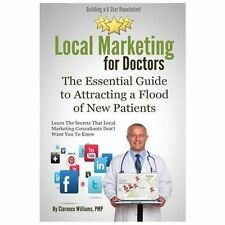 Local Marketing for Doctors : Building a 5 Star Reputation by Clarence...