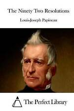NEW The Ninety Two Resolutions (Perfect Library) by Louis-Joseph Papineau