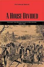 House Divided : Slavery and Emancipation Delaware, 1638-1865: By Essah, Patie...