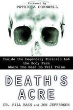 Death's Acre: Inside the Legendary Forensic Lab the Body Farm Where the Dead Do