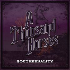 A THOUSAND HORSES CD - SOUTHERNALITY (2015) - NEW UNOPENED - COUNTRY