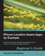 iPhone Location Aware Apps by Example - Beginner's Guide, New, Chawdhary, Ze