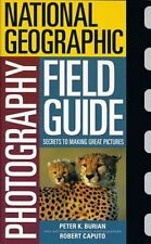 National Geographic Photography Field Guide: Secrets to Making Great Pictures by
