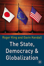 The State, Democracy and Globalization By Roger King,Gavin Kendall