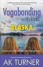 Vagabonding with Kids : Sea Lions Aren't Cuddly and Other Truths of the Last...