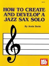 HOW TO CREATE & DEVELOP A JAZZ SAX SOLO - NEW PAPERBACK BOOK