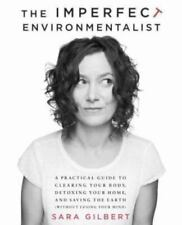 The Imperfect Environmentalist: A Practical Guide to Clearing Your Body, Detoxin