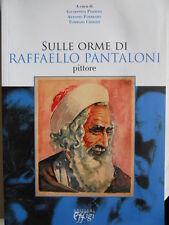 Sulle Orme di RAFFAELLO PANTALONI Pittore ed. Effigi 2011  [OGL]