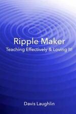 Ripple Maker: Teaching Effectively & Loving It! (Paperback or Softback)