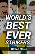 The World's Best Ever Strikers : ... and What You Could Learn from Them by...