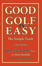 Good Golf Is Easy by John Norsworthy P.G.A. and Mark Mansfield (2012, Paperback)