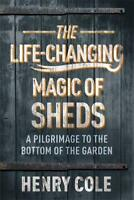 The Life-Changing Magic of Sheds by Cole, Henry, NEW Book, FREE & FAST Delivery,