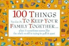 100 Things You Can Do to Keep Your Family Together...When It Sometimes Seems L..