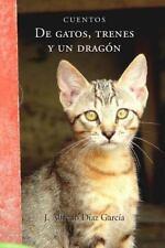 De Gatos, Trenes y un Dragon : Cuentos by Alfredo G (2013, Paperback)