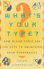 What's Your Type? : How Blood Types Are the Keys to Unlocking Your...