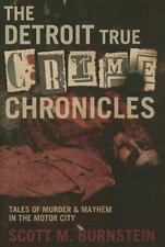 The Detroit True Crime Chronicles: Tales Of Murder And Mayhem In The Motor Ci...