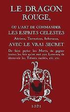 Le Dragon Rouge: Le Grand Grimoire - Ou L'Art de Commander Les Esprits Celestes,