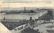 IRISH INTERNATIONAL EXHIBITION DUBLIN 1907 ARRIVAL OF THE KING & QUEEN