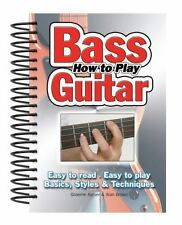 How To Play Bass Guitar: Easy to Read, Easy to Play; Basics, Styles & Technique