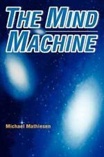 The Mind Machine by Michael Mathiesen (2003, Paperback)
