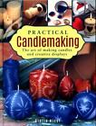 Practical Candlemaking: The Art Of Making Candles And Creat - Very Good