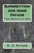 Superstition and Ignis Fatuus : Two Books in One by R. D. Peters (1995,...