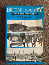 British Industry An Economic Introduction by Peter Johnson First Edition 1985