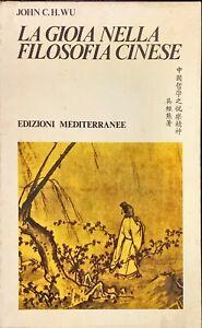LA GIOIA NELLA FILOSOFIA CINESE - JOHN C.H.WU - MEDITERRANEE