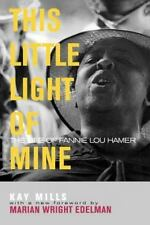 This Little Light of Mine: The Life of Fannie Lou Hamer: By Kay Mills