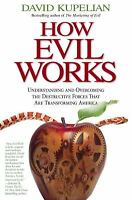 How Evil Works : Understanding and Overcoming the Destructive Forces That Are...