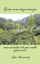 Gente Como T� y Como Yo : Una Mirada a lo Que Nadie Quiere Ver by Julio...