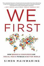 We First: How Brands and Consumers Use Social Media to Build a Better -ExLibrary