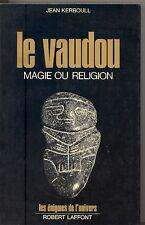 LE VAUDOU MAGIE OU RELIGION. JEAN KERBOULL