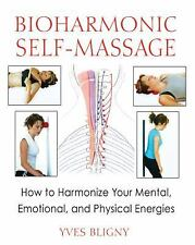 Excellent, Bioharmonic Self-Massage: How to Harmonize Your Mental, Emotional, an