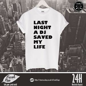 Last Night A DJ Saved My Life T Shirt Top Funny Club Party Clubbing Gift Present
