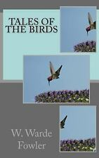 Tales of the Birds by W. Warde Fowler (2015, Paperback)