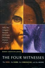Griffith-Jones, Robin THE FOUR WITNESSES THE REBEL, THE RABBI, THE CHRONICLER, A