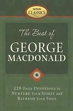 The Best of George Macdonald: 120 Daily Devotions to Nurture Your Spirit And Re