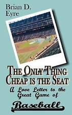 The Only Thing Cheap is the Seat: A Love Letter to the Great Game of Baseball an