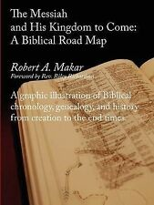 NEW The Messiah and His Kingdom to Come: A Biblical Roadmap by Robert A Makar