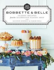Bobbette and Belle : Classic Recipes from the Celebrated Pastry Shop by Sarah...