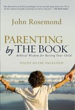 Parenting by The Book: Biblical Wisdom for Raising Your Child by John Rosemond