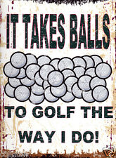 IT TAKES BALLS TO GOLF THE WAY I DO METAL SIGN 8x10in pub bar shop cafe funny