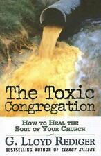 (New) The Toxic Congregation How to Heal the Soul of Your Church Lloyd Rediger