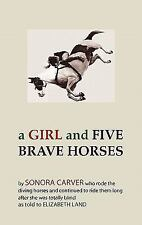 A Girl and Five Brave Horses by Sonora Carver (2011, Hardcover)