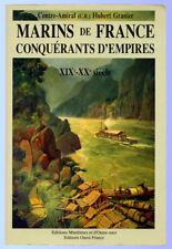 HUBERT GRANIER, MARINS DE FRANCE CONQUÉRANTS D'EMPIRE XIXE XXE SIÈCLES