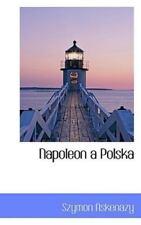 Napoleon a Polska: By Szymon Askenazy