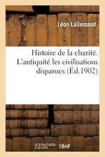Histoire de la Charite. l'Antiquite les Civilisations Disparues by...