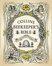 The Collins Beekeeper's Bible: Bees, Honey, Recipes and Other Home Uses by...