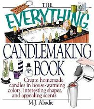 The Everything Candlemaking Book : Set the Perfect Mood with Homemade Candles...